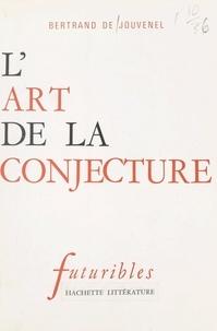 Bertrand de Jouvenel - L'art de la conjecture.