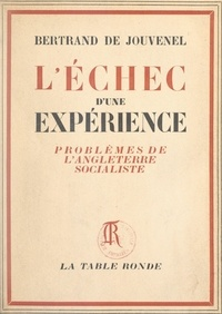 Bertrand de Jouvenel - L'échec d'une expérience - Problèmes de l'Angleterre socialiste.