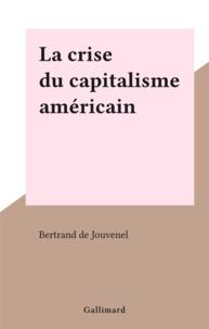 Bertrand de Jouvenel - La crise du capitalisme américain.