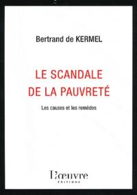 Bertrand de Kermel - Le scandale de la pauvreté - Les causes et les remèdes.