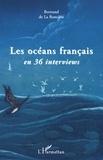Bertrand de La Roncière - Les Océans Français en 36 interviews.
