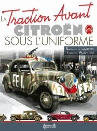Bertrand de Lamotte et François Vauvillier - La Traction Avant Citroën sous l'uniforme.