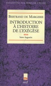 Bertrand de Margerie - Introduction à l'histoire de l'exégèse - Tome 3, Saint Augustin.