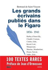 Bertrand de Saint Vincent - Les grands écrivains publiés dans le Figaro (1836-1941).