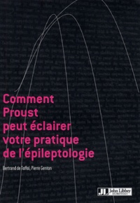 Bertrand de Toffol et Pierre Genton - Comment Proust peut éclairer votre pratique de l'épileptologie.