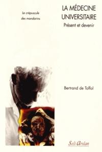 Bertrand de Toffol - La médecine universitaire, Présent et devenir - Le crépuscule des mandarins.