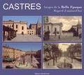 Bertrand de Viviès et Philippe Poux - Castres - Images de la Belle Epoque, regard d'aujourd'hui.