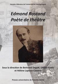 Bertrand Degott et Olivier Goetz - Edmond Rostand, poète de théâtre - Actes du centenaire et du cent cinquantenaire d'Edmond Rostand (1868-1918, 2018).
