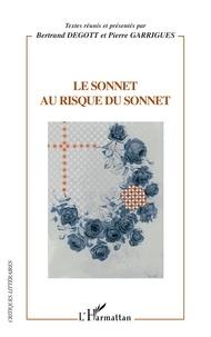 Bertrand Degott et Pierre Garrigues - Le sonnet au risque du sonnet - Actes du colloque international de Besançon (8, 9 et 10 décembre 2004).