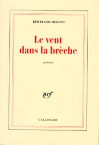 Bertrand Degott - Le vent dans la brèche - Poèmes.