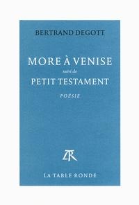 Bertrand Degott - More à Venise - Suivi de Petit testament.