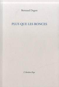 Bertrand Degott - Plus que les ronces.