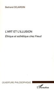 Bertrand Dejardin - L'art et l'illusion - Ethique et esthétique chez Freud.