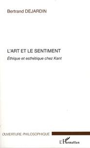 Bertrand Dejardin - L'art et le sentiment - Ethique et esthétique chez Kant.