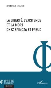 Bertrand Dejardin - La liberté, l'existence et la mort chez Spinoza et Freud.