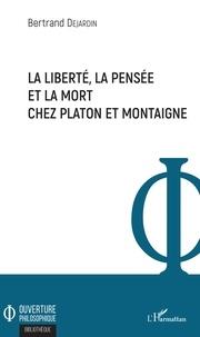 Bertrand Dejardin - La liberté, la pensée et la mort chez Platon et Montaigne.