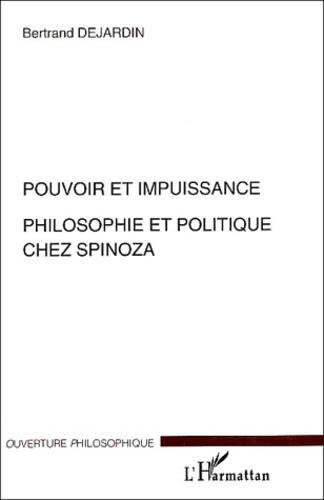 Bertrand Dejardin - Pouvoir et impuissance - Philosophie et politique chez Spinoza.