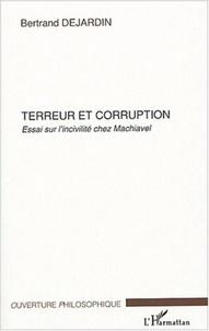 Bertrand Dejardin - Terreur et corruption - Essai sur l'incivilité chez Machiavel.