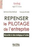 Bertrand Delafargue et François Rivard - Repenser le pilotage de l'entreprise - Réconcilier la vision stratégique et l'action.