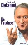 Bertrand Delanoë et Laurent Joffrin - De l'audace !.
