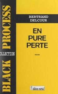 Bertrand Delcour et Jean-Patrick Manchette - En pure perte.