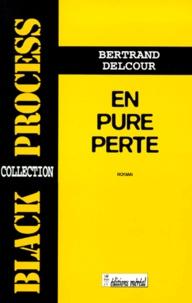 Bertrand Delcour - En pure perte.