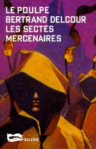 Bertrand Delcour - Les sectes mercenaires.