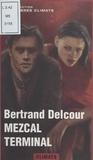 Bertrand Delcour et Élisabeth Baysset-Galtié - Mezcal terminal - Suivi de La ultima cantina.