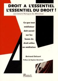 Bertrand Delcourt - Droit à l'essentiel : l'essentiel du droit - Ce que tout médiateur doit savoir sur les bases du droit utiles en médiation.