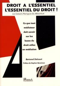Bertrand Delcourt - Droit à l'essentiel, l'essentiel du droit - Ce que tout médiateur doit savoir sur les bases du droit utiles en médiation.