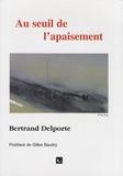 Bertrand Delporte - Au seuil de l'apaisement.