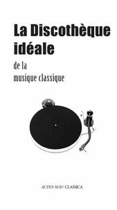 Bertrand Dermoncourt - La discothèque idéale de la musique classique.