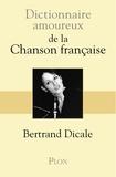Bertrand Dicale - Dictionnaire amoureux de la chanson française.