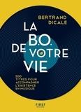 Bertrand Dicale - La B.O. de votre vie - 500 titres pour accompagner l'existence en musique.