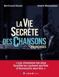 Bertrand Dicale et André Manoukian - La vie secrète des chansons françaises.