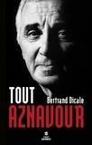 Bertrand Dicale - Tout Aznavour.
