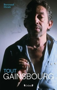 Bertrand Dicale - Tout Gainsbourg.