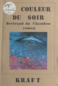 Bertrand Du Chambon - La couleur du soir.