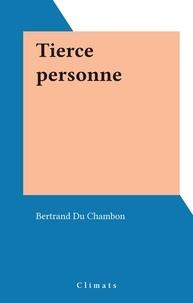 Bertrand Du Chambon - Tierce personne.