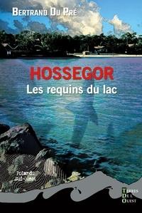 Bertrand Du Pré - Hossegor, les requins du lac.