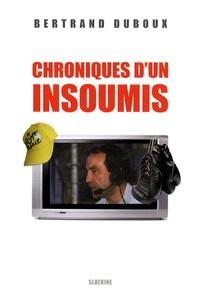 Bertrand Duboux - Chroniques d'un insoumis.
