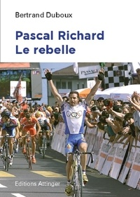 Bertrand Duboux - Pascal Richard, le rebelle.