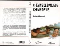 Bertrand Dubreuil - Chemin de banlieue : chemin de vie.