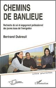 Bertrand Dubreuil - Chemins de banlieue - Recherche de soi et engagement professionnel des jeunes issus de l'immigration.