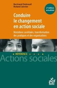 Bertrand Dubreuil et Roland Janvier - Conduire le changement en action sociale.