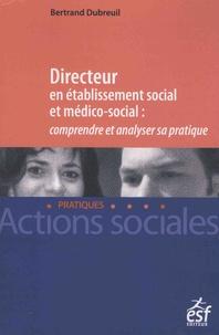 Bertrand Dubreuil - Directeur en établissement social et médico-social : comprendre et analyser sa pratique.