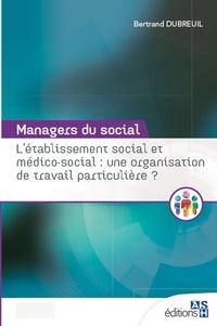 Bertrand Dubreuil - L'établissement social et médico-social : une organisation de travail particulière ?.