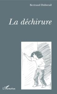 Bertrand Dubreuil - La déchirure.