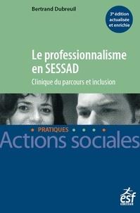 Bertrand Dubreuil - Le professionnalisme en SESSAD - Clinique du parcours et inclusion.