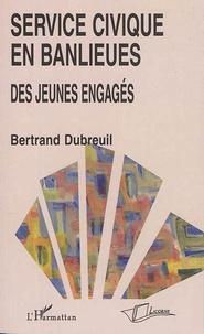 Bertrand Dubreuil - Service civique en banlieues - Des jeunes engagés.